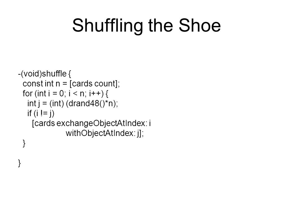 Shuffling the Shoe -(void)shuffle { const int n = [cards count];